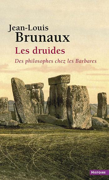 Les druides - Des philosophes chez les Barbares - Jean-Louis Brunaux